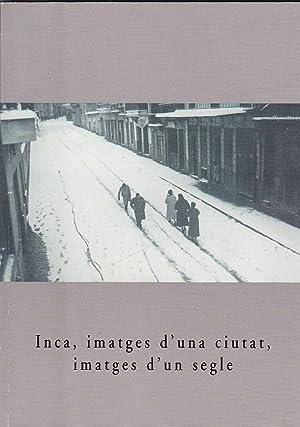 Inca, imatges d'una ciutat, imatges d'un segle: BONNIN, Francesc /