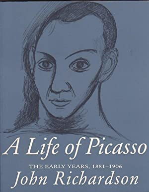 A Life of Picasso. Volume I 1881-1906: RICHARDSON, John