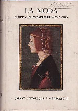 La moda. Historia del traje en Europa desde los orígenes del cristianismo hasta nuestros d&...