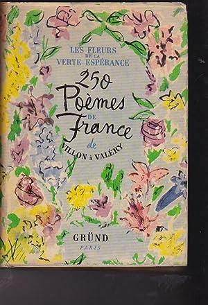 Les fleurs de la verte espérance. 250 poèmes de France de Villon à Valé...