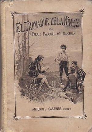 El trovador de la niñez. Colección de composiciones en verso para ejercitarse los ni&...