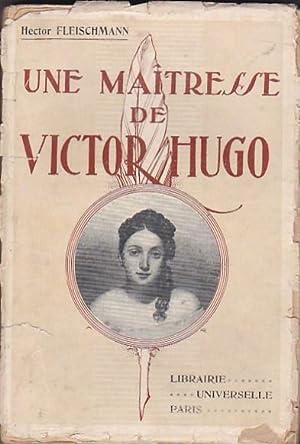 Une Maîtresse de Victor Hugo. D après des documents nouveaux et avec des lettres in&...