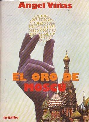 El oro de Moscú. Alfa y omega de un mito franquista: VI�AS. Angel