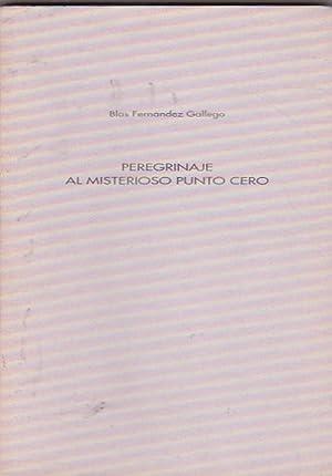 Peregrinaje al misterioso punto cero: FERNANDEZ GALLEGO, Blas