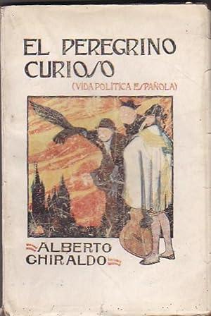El peregrino curioso. (Vida política española): GHIRALDO, Alberto