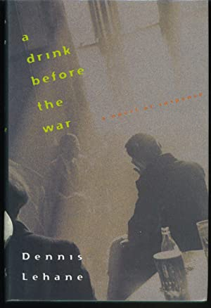 A Drink Before the War: Lehane, Dennis