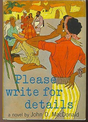 Please Write for Details: Macdonald, John D.