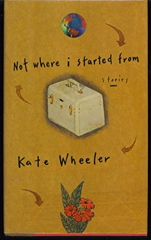 Not Where I Started from: Wheeler, Kate