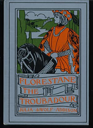 Florestane the Troubadour: Addison, Julia DeWolf