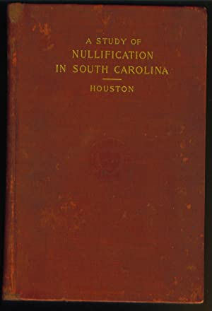 A Critical Study of Nullification in South Carolina: Houston, David Franklin