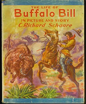 The Life of Buffalo Bill: In picture And Story: Schaare, C. Richard
