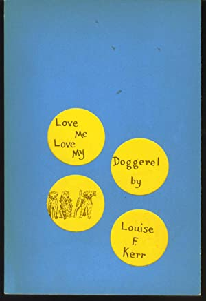 Love Me Love My Doggerel: Kerr, Louise F.