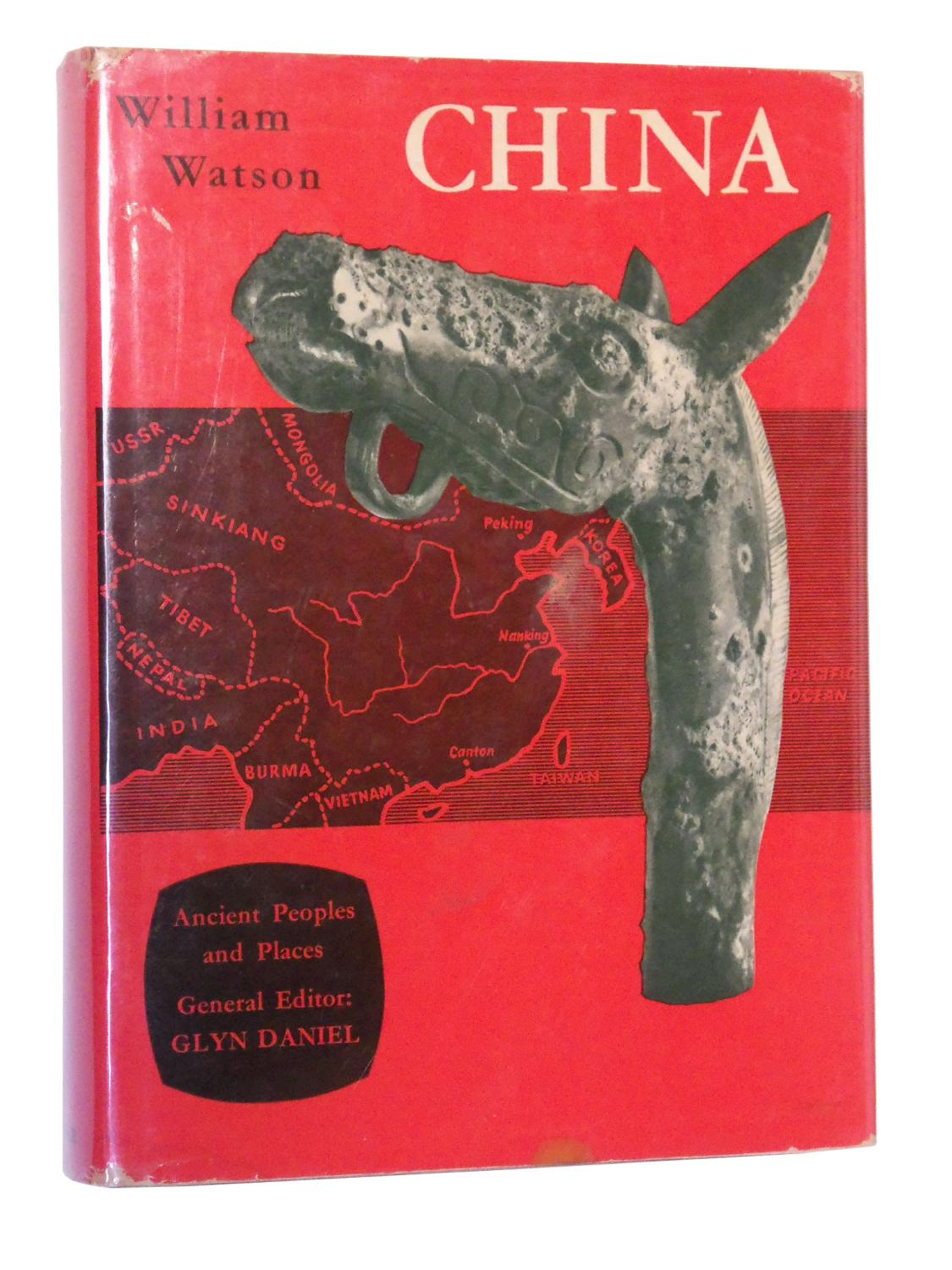 China: Before the Han Dynasty [Volume 23 in the series Ancient Peoples and Places]: Watson, William