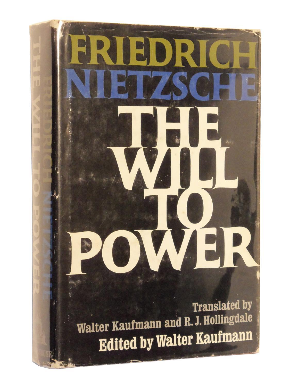 The Will to Power: Nietzsche, Friedrich; Edited by Walter Kaufmann; Translated by Walter Kaufmann ...