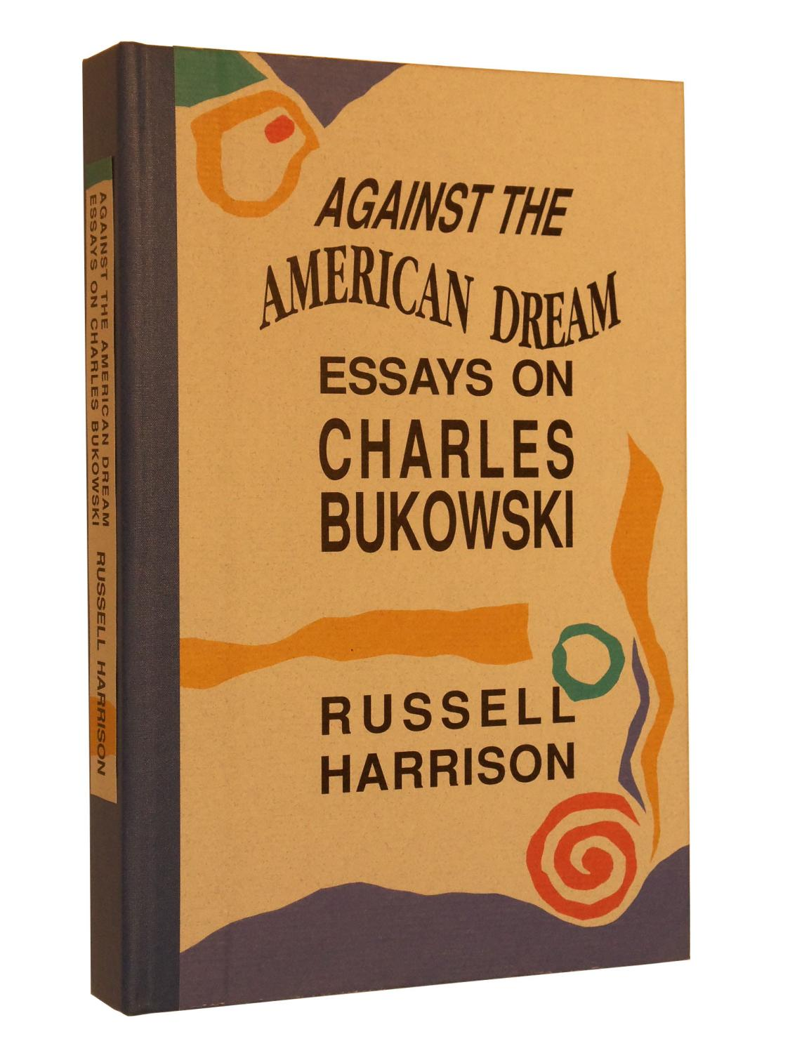 against the american dream essays on charles bukowski by harrison  against the american dream essays on charles bukowski