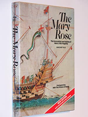 The Mary Rose : The Excavation and: Rule, Margaret; Foreword
