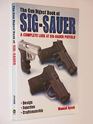 The Gun Digest Book of Sig-Sauer: A Complete Look at Sig-Sauer Pistols: Ayoob, Massad