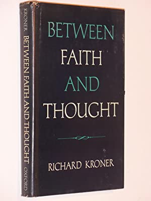 Between Faith and Thought: Reflections and Suggestions: Kroner, Richard
