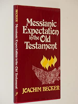 Messianic Expectation in the Old Testament: Becker, Joachim; Translated by David E. Green