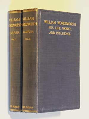 William Wordsworth: His Life, Works, and Influence (Complete Two Volume Set): Harper, George McLean