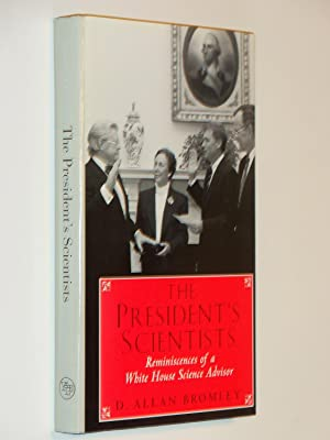The President's Scientists: Reminiscences of a White House Science Advisor: Bromley, D. Allan