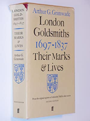 London Goldsmiths, 1697-1837 : Their Marks and Lives from the Original Registers at Goldsmiths&#x27...