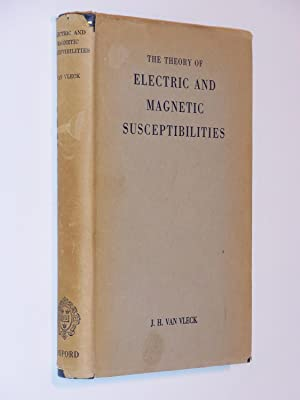 The Theory of Electric and Magnetic Susceptibilities (The International Series of Monographs on ...