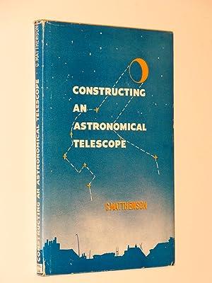 Constructing an Astronomical Telescope: Matthewson, G.