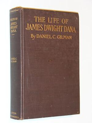 The Life of James Dwight Dana : Scientific Explorer, Mineralogist, Geologist, Zoologist, Professor ...