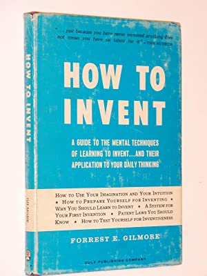 How to Invent: A Guide to the Mental Techniques of Learning to Invent . . . and Their Application ...