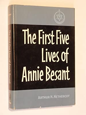 The First Five Lives of Annie Besant: Nethercot, Arthur H.
