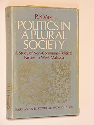 Politics in a Plural Society: A Study of Non-Communal Political Parties in West Malaysia: Vasil, R....