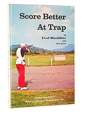 Score Better at Trap: Scoring Secrets from America's Foremost Shotgun Instructor: Missildine, ...
