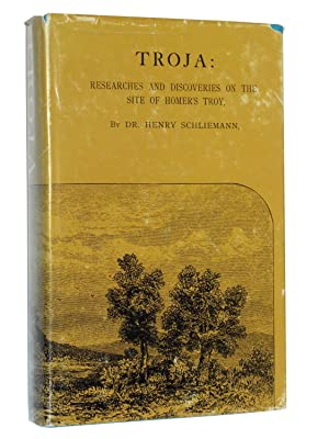 Troja: Results of the Latest Researches and Discoveries on the Site of Homer's Troy, and in ...