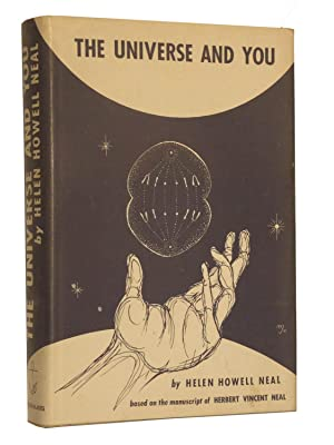 The Universe and You: Neal, Helen Howell; Based on the Manuscript of Herbert Vincent Neal