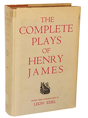 The Complete Plays of Henry James: James, Henry; Edited with Introductions by Leon Edel
