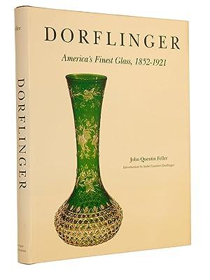 Dorflinger: America's Finest Glass, 1852-1921: Feller, John Quentin;