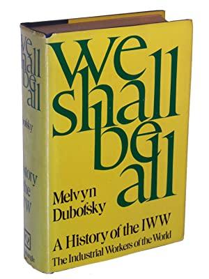 We Shall Be All: A History of the IWW The Industrial Workers of the World: Dubofsky, Melvyn