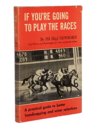 If You're Going to Play the Races : A Practical Guide to Better Handicapping and Wiser ...