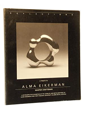 Reflections: A Tribute to Alma Eikerman, Master Craftsman (A Retrospective Exhibition of the ...