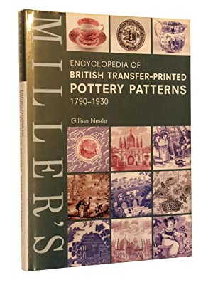 Millers Encyclopedia Of British Transfer-Printed Pottery Patterns, 1790 - 1930: Neale, Gillian