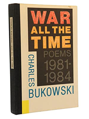 War All the Time: Poems, 1981-1984: Bukowski, Charles