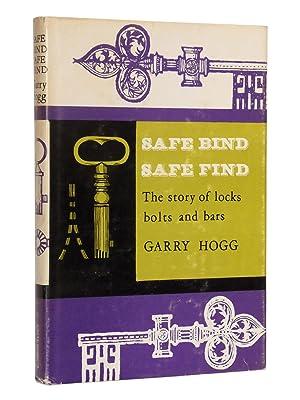 Safe Bind, Safe Find: The Story of Locks, Bolts and Bars: Hogg, Garry