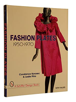 Fashion Plates: 1950-1970 (Schiffer Design Book): Korosec, Constance Johnson; Pina, Leslie A.