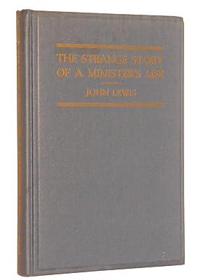 The Strange Story of a Minister's Life: Lewis, Rev. John
