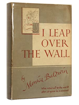 I Leap Over the Wall: Contrasts and Impressions after Twenty-Eight Years in a Convent: Baldwin, ...