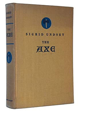 The Axe: Undset, Sigrid; Translated from the Norwegian by Arthur G. Chater