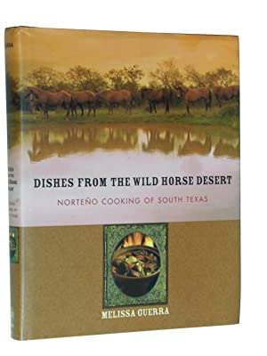Dishes from the Wild Horse Desert: Norteno Cooking of South Texas: Guerra, Melissa