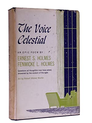 The Voice Celestial: An Epic Poem: Holmes, Ernest S.; Fenwicke L. Holmes