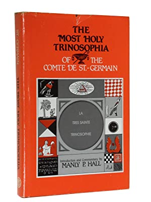 The Most Holy Trinosophia of the Comte de St.-Germain: St.-Germain, Comte de; with Introductory ...